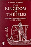 McDonald, R. Andrew: The Kingdom of the Isles: Scotland's Western Seaboard, C.1100-c.1336
