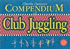 Charlie Dancey's Compendium of Club Juggling…