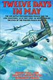 Cull, Brian: Twelve Days in May: The Air Battle for France & the Low Countries 10-21 May 1940, As Told by the Allied & German Pilots Themselves