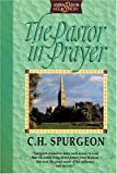 Spurgeon: The Pastor in Prayer