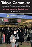 Lee, A. Robert: Tokyo Commute: Japanese Customs and Way of Life Viewed from the Odakyu Line