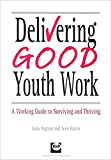 Harris, Jean: Delivering Good Youth Work: A Working Guide to Surviving and Thriving