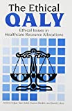 Edgar, Andrew: The Ethical QALY: Ethical Issues in Healthcare Resource Allocations