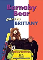Barnaby Bear Goes to Brittany by Elaine…