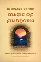 In Search of the Magic of Findhorn by Karin…