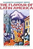 Elisabeth Lambert Ortiz: The Flavour of Latin America: Recipes and Stories