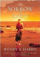 Sorrow of Sisters by Wendy K. Harris