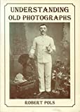 Pols, Robert: Understanding Old Photographs