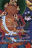 Sangarakshita: What Is the Dharma?: The Essential Teachings of the Buddha