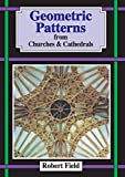 Field, Robert: Geometric Patterns from Churches &amp; Cathedrals