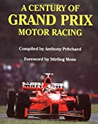 A Century of Grand Prix Motor Racing by…