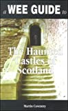 Coventry, Martin: A Wee Guide to Haunted Castles of Scotland