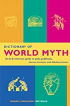Dictionary of World Myth: An A-Z Reference…