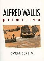 Alfred Wallis: Primitive by Sven Berlin