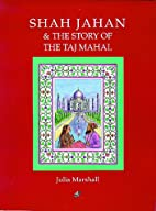Shah Jahan & the Story of the Taj Mahal by…