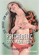 Psychedelic Decadence: Sex, Drugs & Low-Art…
