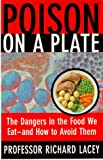 Lacey, Richard: Poison on a Plate: The Dangers in the Food We Eat and How to Avoid Them