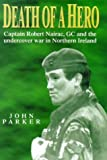 Parker, John: Death of a Hero: Captain Robert Nairac, Gc and the Undercover War in Northern Ireland