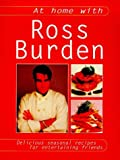 Ross Burden: At Home with Ross Burden: Delicious Seasonal Recipes for Entertaining Friends