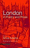 Adams, Anna: London in Poetry and Prose