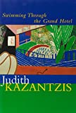Judith Kazantzis: Swimming Through the Grand Hotel