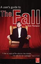 The Fall: An Armchair Guide by Dave Thompson