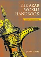 The Arab World Handbook by James Peters