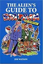 The Alien's Guide to Britain by Jim…