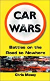 Mosey, Chris: Car Wars: Battles on the Road to Nowhere