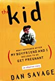 Dan Savage: The Kid: What Happened After My Boyfriend and I Decided to Go Get Pregnant