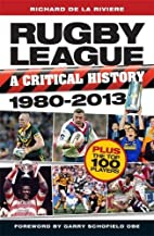 Rugby League, a Critical History 1980 - 2013…