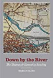Clark, Gillian: Down by the River: Life and Work on the Thames and Kennet
