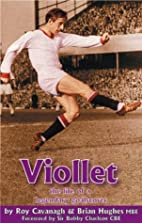 Viollet: The Life of a Legendary Goalscorer…