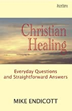 Christian Healing: Everyday Questions and…