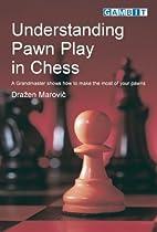 Understanding Pawn Play in Chess by Drazen…