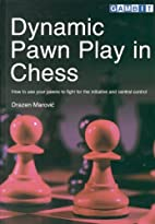 Dynamic Pawn Play in Chess by Drazen Marovic