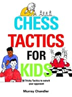 Chess Tactics for Kids by Murray Chandler