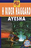 H. Rider Haggard: Ayesha: The Return of She (She trilogy)