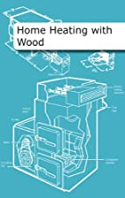 Home Heating with Wood by Chris Laughton