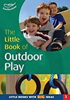 The Little Book of Outdoor Play: Little…