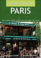 Vegetarian Paris: The Complete…