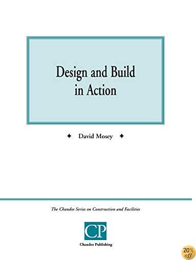 Design and Build in Action (Chandos Series on Construction & Facilities)