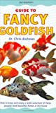 Chris Andrews: Fancy Goldfish: How to Keep and Enjoy a Wide Selection of These Popular and Beautiful Fishes in the Home (Interpet Guide To...)