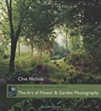 Nichols, Clive: The Art of Flower & Garden Photography