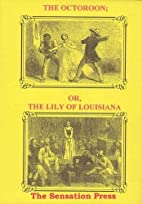 The Octoroon; or, The Lily Of Louisiana by…