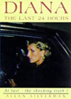 Diana: The Last 24 Hours by Allan Silverman