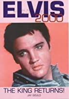 Elvis 2000: The King Returns by Jay Gould