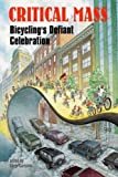 Carlsson, Chris: Critical Mass: Bicycling&#39;s Defiant Celebration