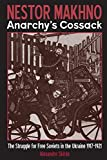 Skirda, Alexandre: Nestor Makhno Anarchy&#39;s Cossack: The Struggle for Free Soviets in the Ukraine 1917-1921