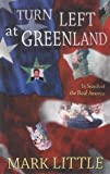 Little, Mark: Turn Left at Greenland: In Search of the Real America